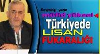 Yüksel:Türkiye'de Lisan Fukaralığı