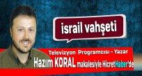 Koral:İsrail Vahşeti'ni Yazdı