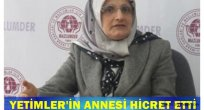 YETİMLER'İN ANNESİ HİCRET ETTİ