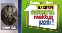 Ramazan Deveci:Hazreti Fatıma'ya Mektup Yazdı