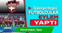 Gaziantep'li Futbolcular Eylem Yaptı
