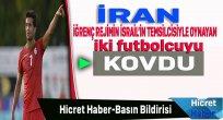 İran İki Futbolcuyu Kovdu