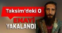 Taksim Enayi'si Yakalandı